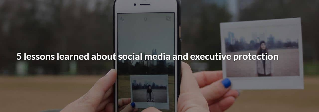 5 lessons learned about social media and executive protection